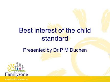Best interest of the child standard Presented by Dr P M Duchen.