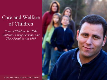 Care and Welfare of Children Care of Children Act 2004 Children, Young Persons, and Their Families Act 1989.