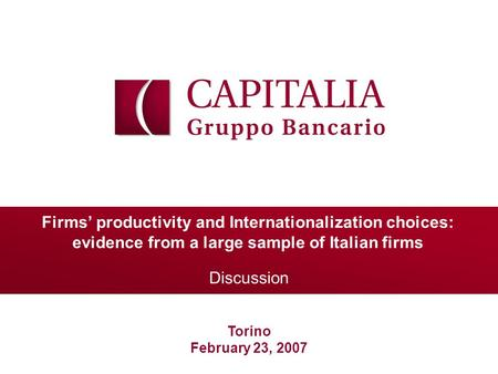 Firms' productivity and Internationalization choices: evidence from a large sample of Italian firms Discussion Torino February 23, 2007.