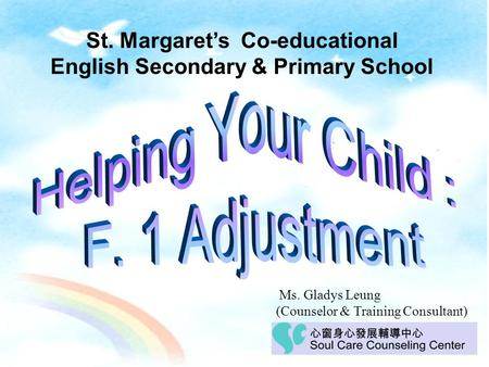 St. Margaret's Co-educational English Secondary & Primary School Ms. Gladys Leung (Counselor & Training Consultant)