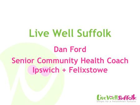 Live Well Suffolk Dan Ford Senior Community Health Coach Ipswich + Felixstowe.