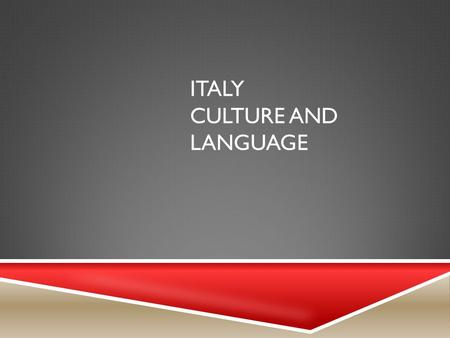 "ITALY CULTURE AND LANGUAGE ITALY – ""THE BOOT"" ITALY – THE FLAG."