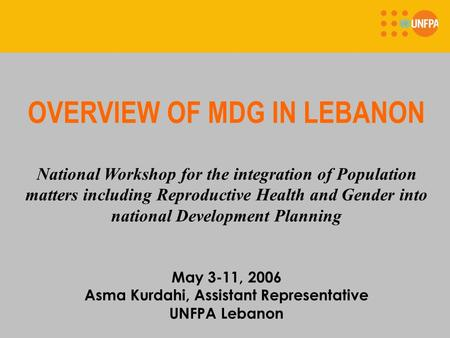 OVERVIEW OF MDG IN LEBANON National Workshop for the integration of Population matters including Reproductive Health and Gender into national Development.