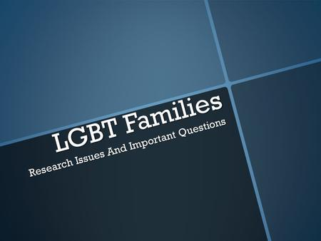 LGBT Families Research Issues And Important Questions.