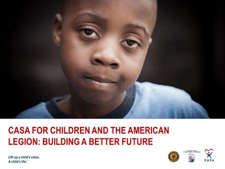 CASA FOR CHILDREN AND THE AMERICAN LEGION: BUILDING A BETTER FUTURE.