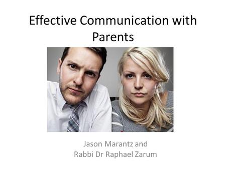 Effective Communication with Parents Jason Marantz and Rabbi Dr Raphael Zarum.