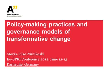 Policy-making practices and governance models of transformative change Marja-Liisa Niinikoski Eu-SPRI Conference 2012, June 12-13 Karlsruhe, Germany.