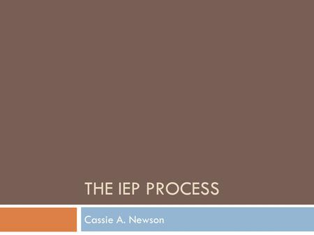 "THE IEP PROCESS Cassie A. Newson. Purpose of Initial Evaluation  To see if the child is a ""child with a disability,"" as defined by IDEA  To gather information."