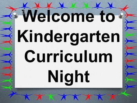 Welcome to Kindergarten Curriculum Night Language Arts – 90 minutes Math – 60 minutes S.S., Sci., Health – 30 minutes Writing – 15 minutes Quiet time.