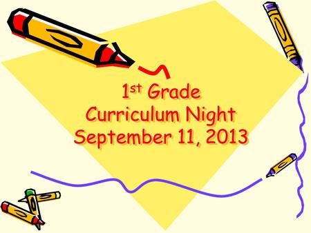 1 st Grade Curriculum Night September 11, 2013. Schedule 9:00-9:10 Arrival: Check-in, Lunch count, Morning work 9:10-11:10 Communication Arts 11:15-11:45.