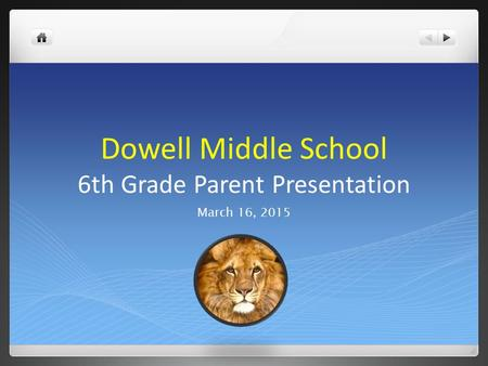 Dowell Middle School 6th Grade Parent Presentation March 16, 2015.
