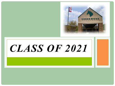 CLASS OF 2021. 7th Grade Course Requirements: -Language Arts -PE (1 semester) (RELA) or Athletics (all year) -Math -Health (1 semester) -Texas History.