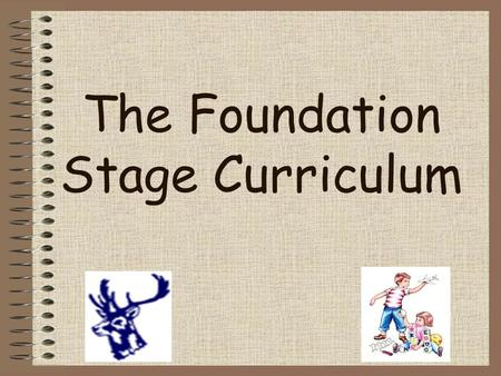 The Foundation Stage Curriculum. A typical day in our Foundation Class… Welcome and register Phonics/ Circle- Time Child initiated indoor and outdoor.