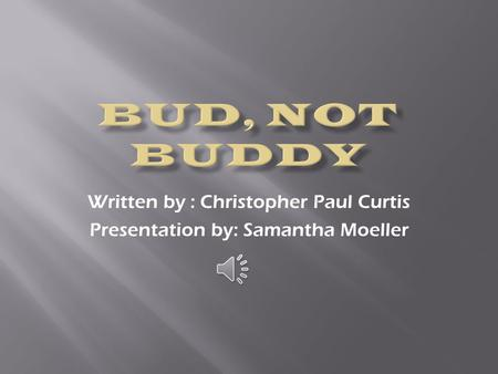 Written by : Christopher Paul Curtis Presentation by: Samantha Moeller.