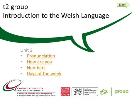 t2 group Introduction to the Welsh Language Unit 2 Pronunciation How are you Numbers Days of the week Next.