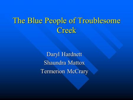 The Blue People of Troublesome Creek Daryl Hardnett Shaundra Mattox Termerion McCrary.