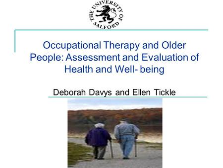 Occupational Therapy and Older People: Assessment and Evaluation of Health and Well- being Deborah Davys and Ellen Tickle.