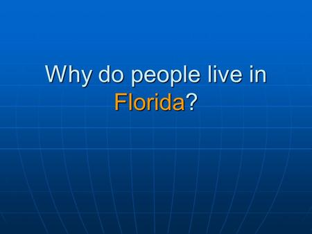Why do people live in Florida?. Florida population 1900 to 2004.
