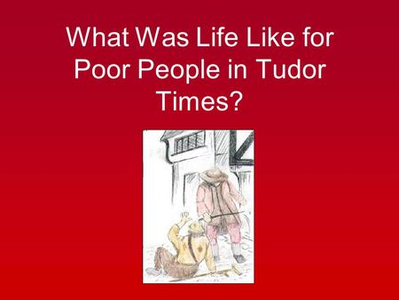 What Was Life Like for Poor People in Tudor Times?