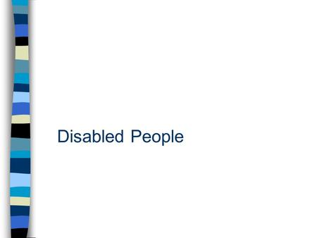 Disabled People. Definition of disability Disability is a physical or mental impairment which has real and long-term adverse effect on the person's ability.