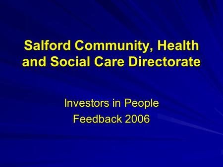 Salford Community, Health and Social Care Directorate Investors in People Feedback 2006.