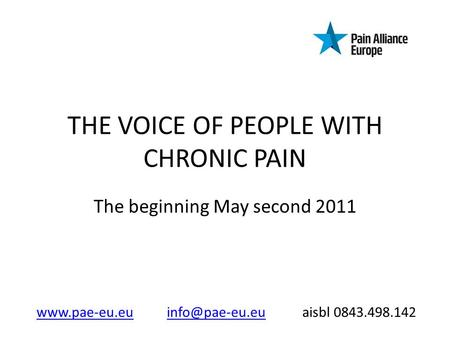 THE VOICE OF PEOPLE WITH CHRONIC PAIN The beginning May second 2011  aisbl