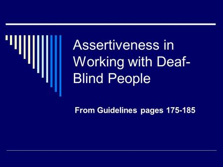 Assertiveness in Working with Deaf- Blind People From Guidelines pages 175-185.