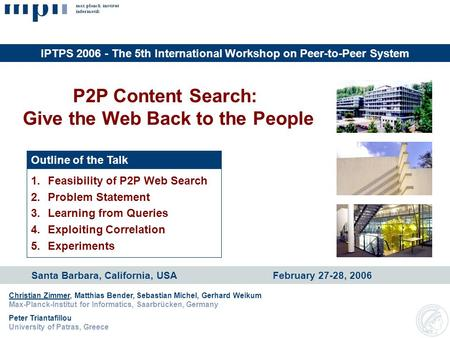 P2P Content Search: Give the Web Back to the People Christian Zimmer, Matthias Bender, Sebastian Michel, Gerhard Weikum Max-Planck-Institut for Informatics,