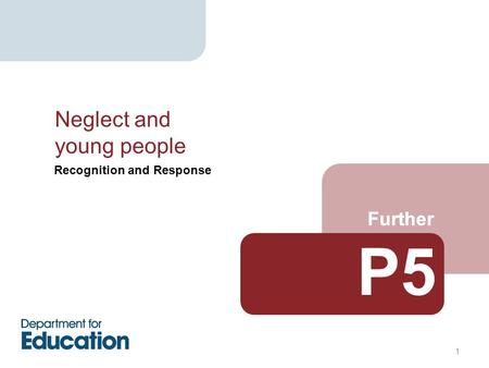 Recognition and Response Further P5 Further Neglect and young people 1.