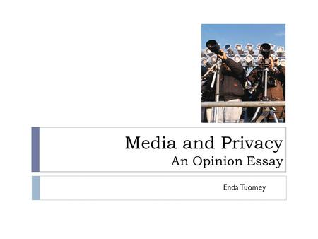Media and Privacy An Opinion Essay Enda Tuomey. Outline of Steps  Vocabulary  Ideas/examples for  Ideas/examples against  Introduction  Body  Conclusion.