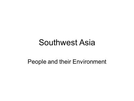 Southwest Asia People and their Environment. Arabs Arabs: people in different countries who share a common culture and language Confusions –Began when.