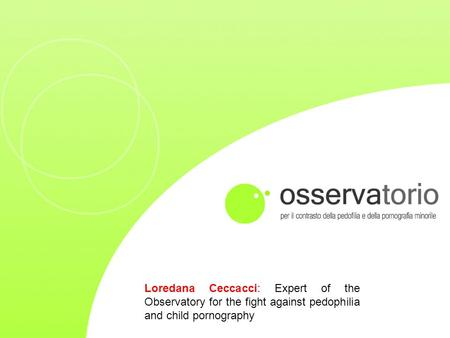Loredana Ceccacci: Expert of the Observatory for the fight against pedophilia and child pornography.
