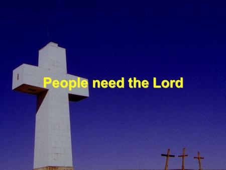 People need the Lord.