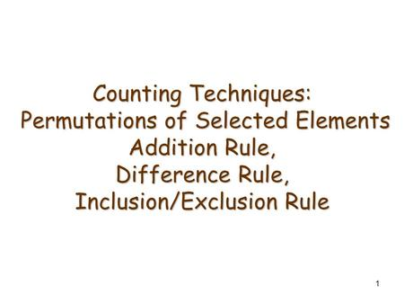Counting Techniques: Permutations of Selected Elements Addition Rule, Difference Rule, Inclusion/Exclusion Rule.
