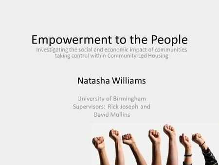 Empowerment to the People Investigating the social and economic impact of communities taking control within Community-Led Housing Natasha Williams University.
