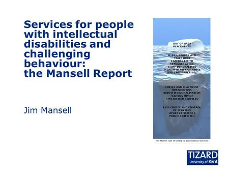 Services for people with intellectual disabilities and challenging behaviour: the Mansell Report Jim Mansell.