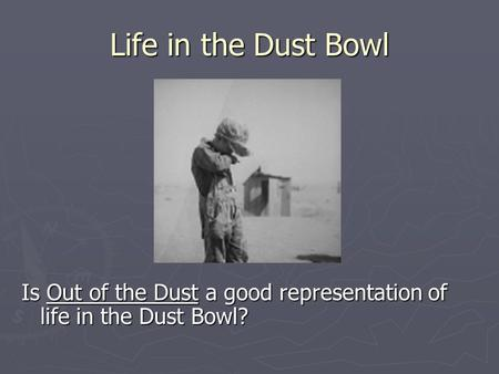 Life in the Dust Bowl Is Out of the Dust a good representation of life in the Dust Bowl?