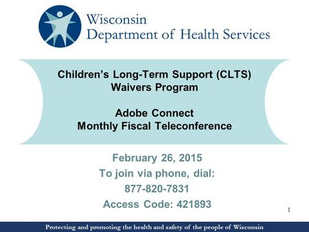 Protecting and promoting the health and safety of the people of Wisconsin February 26, 2015 To join via phone, dial: 877-820-7831 Access Code: 421893 Protecting.