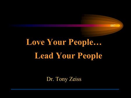 Love Your People… Lead Your People Dr. Tony Zeiss 007.