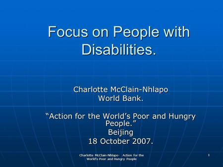 "Charlotte McClain-Nhlapo- Action for the World's Poor and Hungry People 1 Focus on People with Disabilities. Charlotte McClain-Nhlapo World Bank. ""Action."