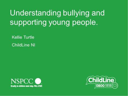 Main title slide Always in 354 Green Understanding bullying and supporting young people. Kellie Turtle ChildLine NI.