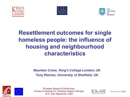 European Research Conference Access to Housing for Homeless People in Europe York, 21st September 2012 Maureen Crane, King's College London, UK Tony Warnes,