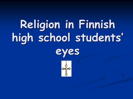 Religion in Finnish high school students' eyes. The Holy Bible Not so many high school students have read The Holy Bible For example in the first class.