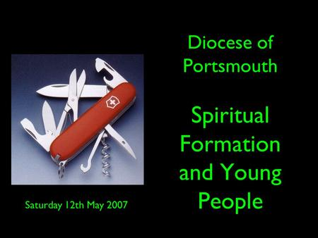 Diocese of Portsmouth Spiritual Formation and Young People Saturday 12th May 2007.