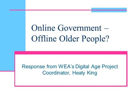 Online Government – Offline Older People? Response from WEA's Digital Age Project Coordinator, Healy King.