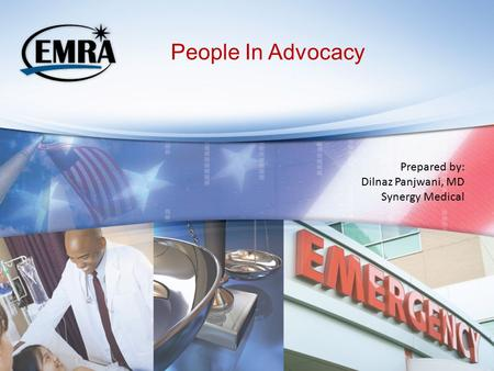 People In Advocacy Prepared by: Dilnaz Panjwani, MD Synergy Medical.