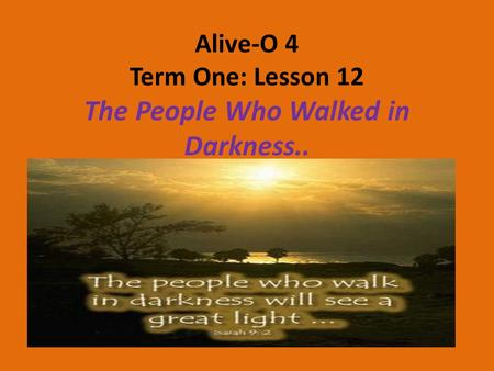Alive-O 4 Term One: Lesson 12 The People Who Walked in Darkness..