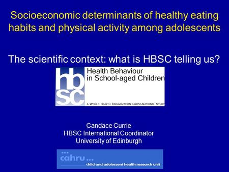 Socioeconomic determinants of healthy eating habits and physical activity among adolescents Candace Currie HBSC International Coordinator University of.
