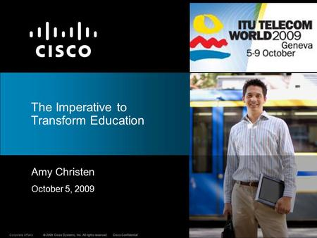 © 2009 Cisco Systems, Inc. All rights reserved.Cisco ConfidentialCorporate Affairs© 2009 Cisco Systems, Inc. All rights reserved.Cisco Confidential Amy.