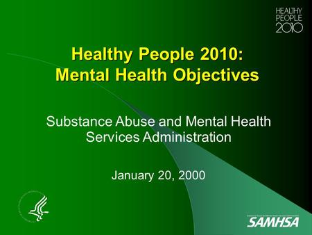 Healthy People 2010: Mental Health Objectives Substance Abuse and Mental Health Services Administration January 20, 2000.
